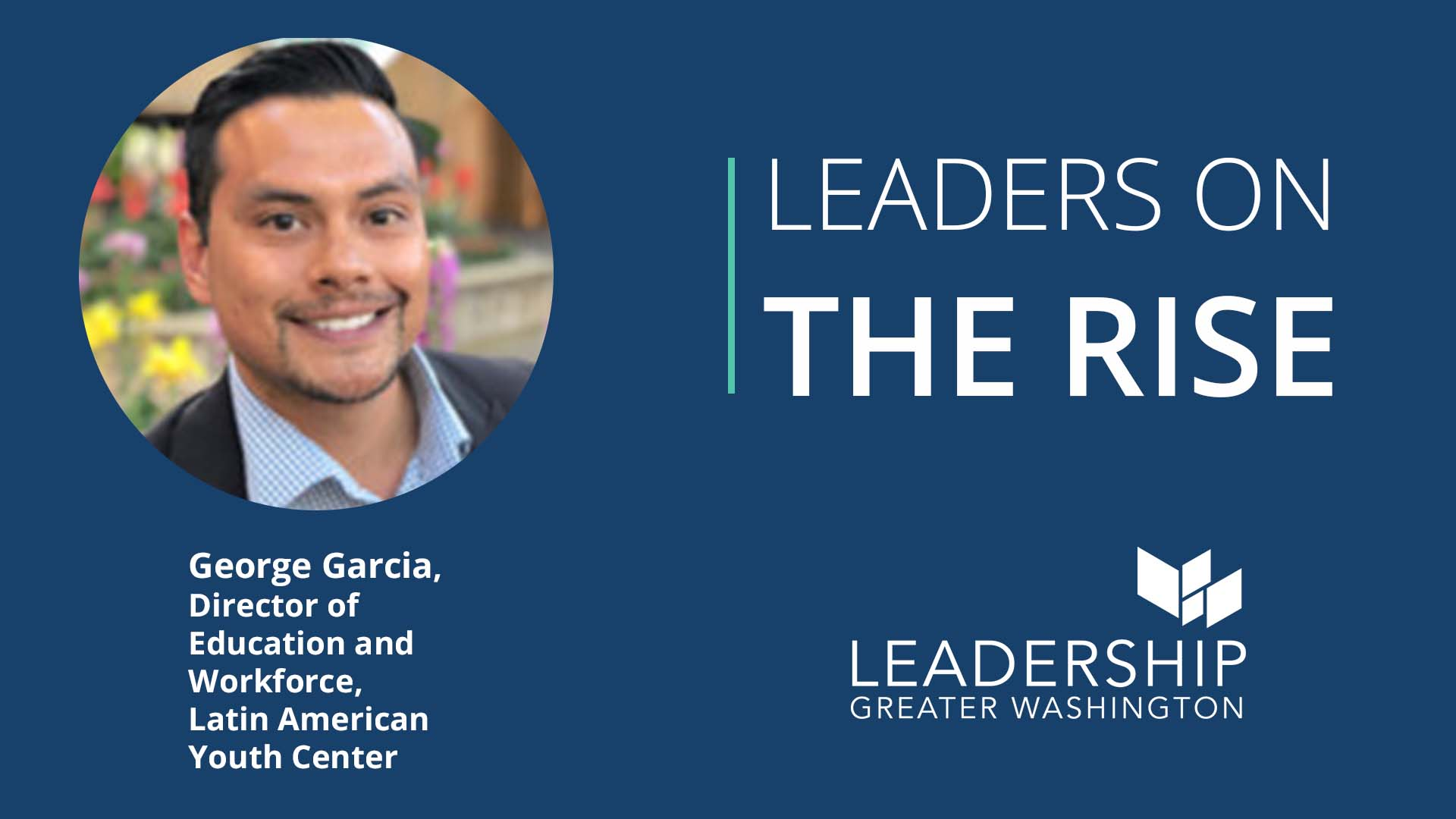 Leaders on the Rise - George Garcia, Latin American Youth Center