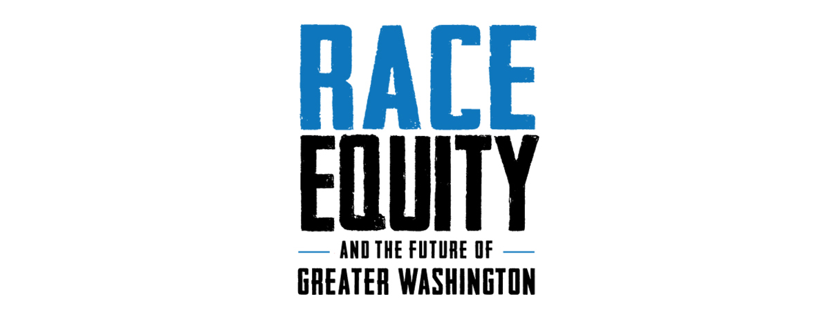 Race, Equity and the Future of Greater Washington - Pre-Summit Initiative